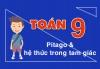 Toán 9 - Tam giác, định lý pitago và các công thức góc và cạnh trong tam giác vuông